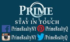 We Are Every Where! Follow us on Facebook.com/PrimeRealtyNY Twitter.com/PrimeRealtyQ Instagram.com/PrimeRealtyNy Pinterest.com/PrimeRealtyQ -P.S. We FOLLOW Back!