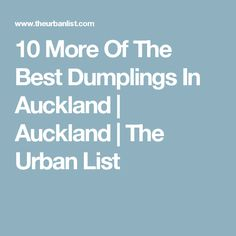 10 More Of The Best Dumplings In Auckland | Auckland | The Urban List