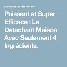 Puissant et Super Efficace : Le Détachant Maison Avec Seulement 4 Ingrédients.