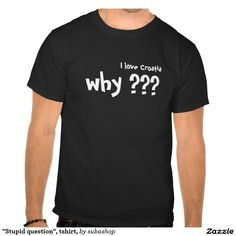 """Stupid question"", tshirt, T Shirt"