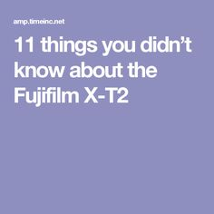 11 things you didn't know about the Fujifilm X-T2