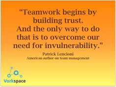 Teamwork begins by building trust. And the only way to do that is to overcome our need for invulnerability. #PatrickLencioni