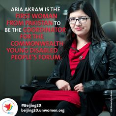 Leading the way for women and girls with disabilities. The first female with disabilities from Pakistan to win the much sought after U.K. Government's Chevening scholarship, Akram has continued to push for change, altering antiquated notions of disability. More Information: http://beijing20.unwomen.org/en/news-and-events/stories/2015/2/woa-pakistan-abia-akram