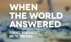 Women Artists and the 1966 Flood / Le artiste e l'alluvione del 1966 #OdeonCinemaHall