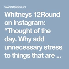 """Whitneys 12Round on Instagram: """"Thought of the day. Why add unnecessary stress to things that are out of your control? It's going to happen whether or not you like it. The…"""""""