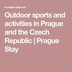 Outdoor sports and activities in Prague and the Czech Republic | Prague Stay