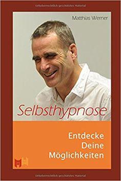 Selbsthypnose: Entdecke Deine Möglichkeiten: Amazon.de: Matthias Werner: Bücher