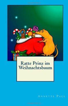 Ratte Prinz im Weihnachtsbaum von Annette Paul, http://www.amazon.de/dp/1494441535/ref=cm_sw_r_pi_dp_XgWRsb0MCND0H Illustrationen von Krisi Sz. - Pöhls
