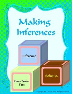 $5 Grades 3-6  This 29-page package explains the basics of taking textual clues,coupling them with what the reader already knows (schema) to make inferences.    Included are:  - instructional material.  -worksheets for making inferences by examining descriptions and dialogue and then considering the reader's schema.  - teacher's note for using the product.  -inference templates that may be used to study any short story or novel.