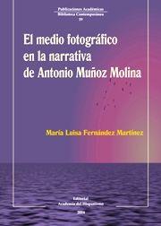El medio fotográfico en la narrativa de Antonio Muñoz Molina / María Luisa Fernández Martínez. Academia del Hispanismo, 2014
