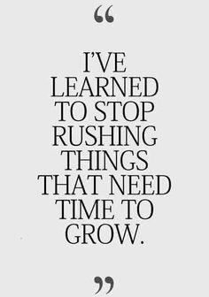 I've learned to stop rushing things that need time to grow // inspirational & motivational quotes