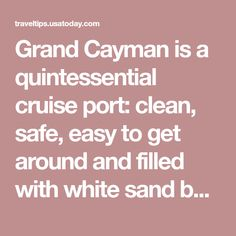 Grand Cayman is a quintessential cruise port: clean, safe, easy to get around and filled with white sand beaches. It's also small enough and most port visits long enough that it is possible to combine multiple activities into a single day.