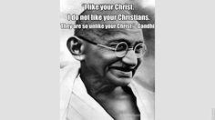 """I like your Christ""...-Mahatma Gandhi"