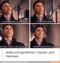 "Jack: ""Contraceptives in the rain. I love this planet. At least I won't get pregnant. Never doing that again."" Ladies and gentlemen, Captain Jack Harkness"