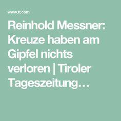 Reinhold Messner: Kreuze haben am Gipfel nichts verloren | Tiroler Tageszeitung…