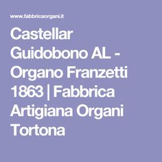 Castellar Guidobono AL - Organo Franzetti 1863   Fabbrica Artigiana Organi Tortona