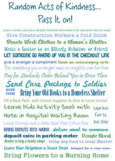 This is a great list of ideas for RAOK.  How many of them have 'you' done?  :)  (Random Acts Of Kindness)  Please feel free to leave other ideas here too. @Dusty, Firehouse Quilts