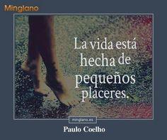 Frase de Paulo Coelho sobre lo que es importante en la vida: las cosas más sencillas... los pequeños placeres