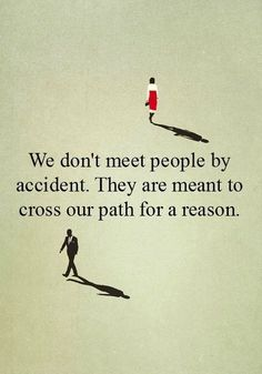 We don't meet people by accident..