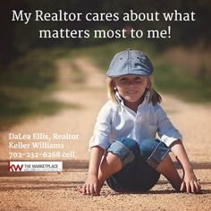 My Realtor cares about what matters most to me!   DaLea Ellis, Realtor Keller Williams 702-232-6268 cell  #RealEstate #Realtor #Realty #Home #Housing #Listing #lasvegas #KellerWilliams #kw