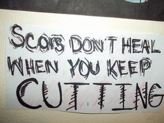 Scars Dont Heal When You Keep Cutting. Self Harm. So True. Never Thought. I'm Stupid. Self Harm.