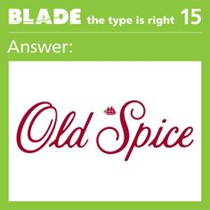 The answer to last week's The Type is Right was Old Spice. Congrats to everyone who guessed correctly!