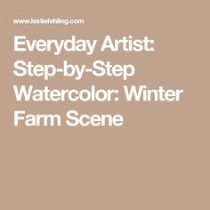 Everyday Artist: Step-by-Step Watercolor: Winter Farm Scene