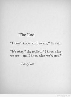 Quote End Quote Ideas lang leav the end quote quote genius quotes Quote End Quote. Here is Quote End Quote Ideas for you. Quote End Quote i am impressed the way someone treats other human beings. Quote End Quote the . Great Quotes, Quotes To Live By, Inspirational Quotes, Daily Quotes, Quotes From Books, New Month Quotes, Enjoy Quotes, Genius Quotes, Sad Love Quotes