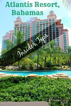 Insider tips on what to expect when planning a stay at the Atlantis resort in the Bahamas.