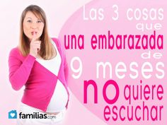 Las 3 cosas que una embarazada de 9 meses no quiere escuchar