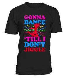 gonna dance tiill don't jiggles-fitness motivation tshirts