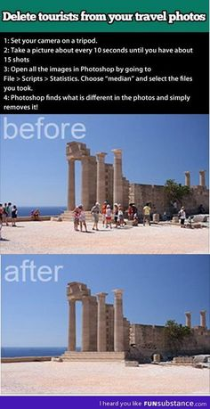 Photoshop tourists out of your travel photos...YES,hate when people are in the background,ruins the photo!!!Dont be snap happy!