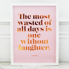 "'The most wasted of all days is one without laughter.'A quote from E.E.Cummings. A positive message which will make you smile every time.  Beautiful copper foil poster on a pale pink background.  The poster is printed on a 250gsm, matt high quality paper and will be shipped in a sturdy card tube wrapped in tissue paper. Please note that the posters are sold unframed.Paper.A3 - 42x30 cm, 16""x12""."
