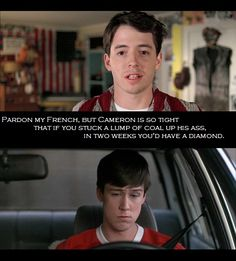 ferris bueller and catcher in the Cameron, of course, is the emotional core of the movie, without which ferris bueller is less an idol and little more than a cartoon-cutout but it may take more than a hero, perhaps even a fantasy .