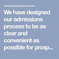 We have designed our admissions process to be as clear and convenient as possible for prospective clients and their families.