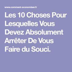 Les 10 Choses Pour Lesquelles Vous Devez Absolument Arrêter De Vous Faire du Souci.