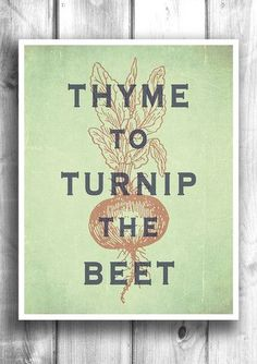 Thyme To Turnip The Beet™️ - Fine art letterpress poster - Typographic – Happy Letter Shop This is awesome!!! @Amy Brown @Debbie Brown