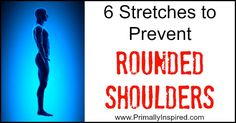 Learn how to do 6 stretches to prevent rounded shoulders and poor posture. You can even do some without getting up from your office chair!