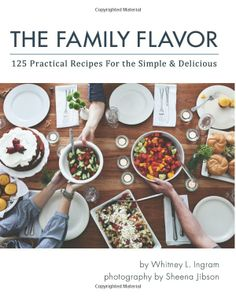 The Family Flavor: 125 Practical Recipes for the Simple and Delicious. On sale today for $17.58!  All kinds of recipes from big meaty man dishes to the perfect meal for your vegetarian friends, and the BEST desserts you've ever tasted. Every recipe has a photograph.....this book has everything!
