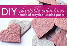 Make your own plantable valentines with recycled paper and a handful of flower or herb seeds!