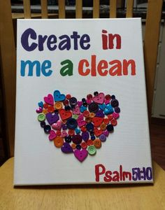 """Create in me a clean heart"" Psalm 51:10"