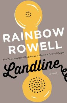 Landline by Rainbow Rowell  -- New Books Guide May 2016 -- For more information click here: http://gilfind.ega.edu/vufind/Record/288034