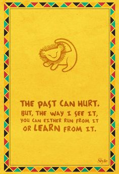 This helped me through Life. Plus, learning my Lion king lines. The moment Rafiki says this , the audience goes O-O.