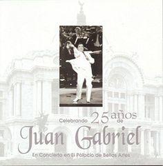 Juan Gabriel : Celebracion De Los 25 Anos De Juan Gabriel En Bellas Artes 2xCD
