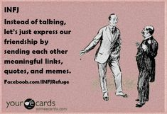 INFJ... haha I have certain friends, primarily one, that I LOVE doing this with!!!!