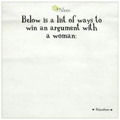 A list of ways to win an argument with a woman ... Via Joy of Mom/fb