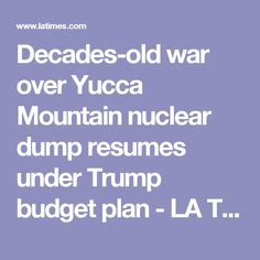 Decades-old war over Yucca Mountain nuclear dump resumes under Trump budget plan - LA Times