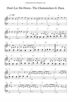 Free piano sheet music:  The Chainsmokers - Don't Let Me Down ft. Daya.pdf   I hope,  that you'll be here, when I need you the most.      ...