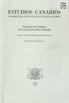 Presencia de Unamuno en la poesía de Alonso Quesada / Andrés Sánchez Robayna http://absysnetweb.bbtk.ull.es/cgi-bin/abnetopac01?TITN=520438