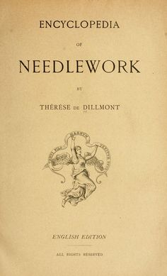 """""""Encyclopedia Of Needlework"""" By Thérèse De Dillmont - Classic Resource On A Wide Variety Of Needle Arts: Embroidery Techniques, Embroidery Stitches, Embroidery Patterns, Sewing Patterns, Gold Embroidery, Stitch Patterns, Crochet Patterns, Vintage Knitting, Vintage Crochet"""